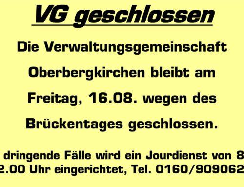VG Oberbergkirchen am 16.08. geschlossen
