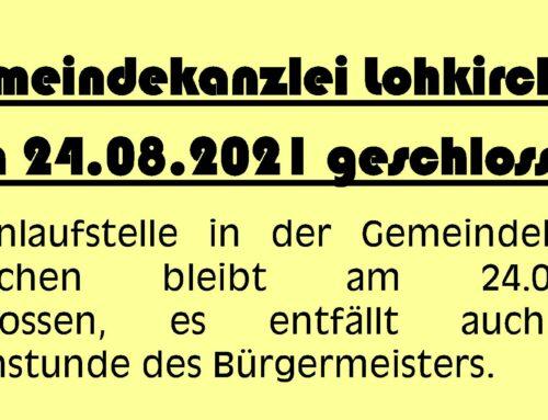 Gemeindekanzlei Lohkirchen am 24.08.2021 geschlossen